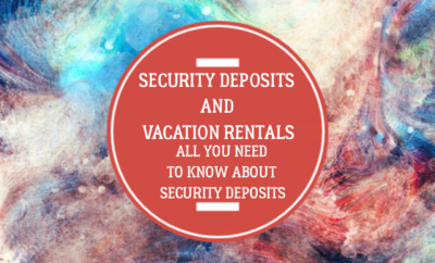 Useful Tips on Security Deposit and Vacation Rentals